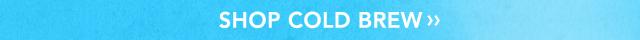 SHOP COLD BREW »